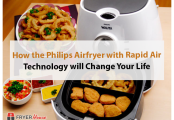 How the Philips Airfryer with Rapid Air Technology will Change Your Life