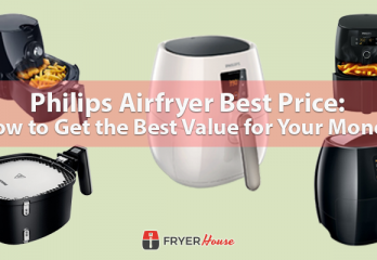 Philips Airfryer Best Price: How to Get the Best Value for Your Money