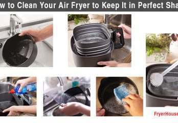 How to Clean An Air Fryer in 8 Easy Steps [Powerful Tips]