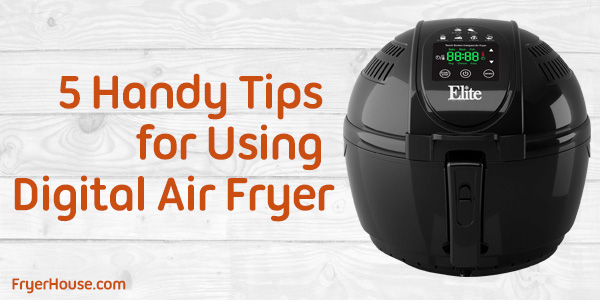 5 Handy Tips for Using Digital Air Fryer