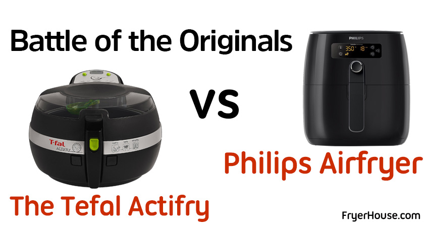 Tefal Actifry vs Philips Airfryer