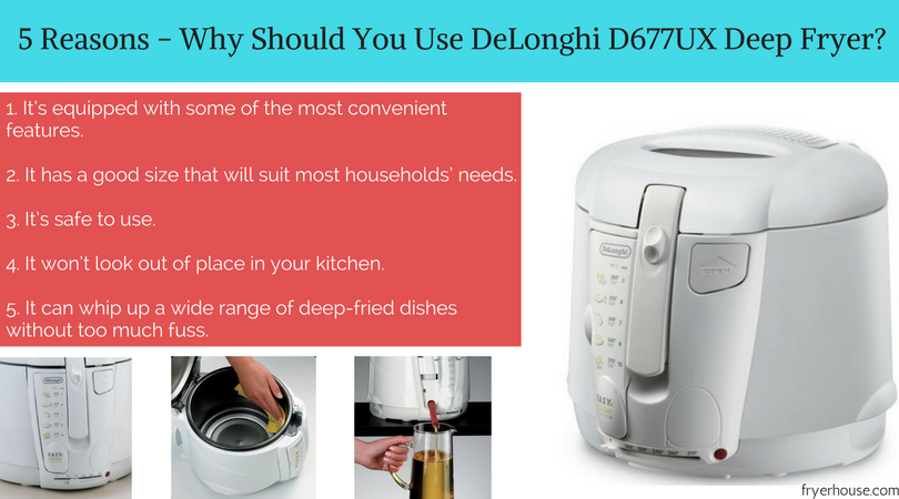 5 Reasons - Why Should You Use DeLonghi D677UX Deep Fryer