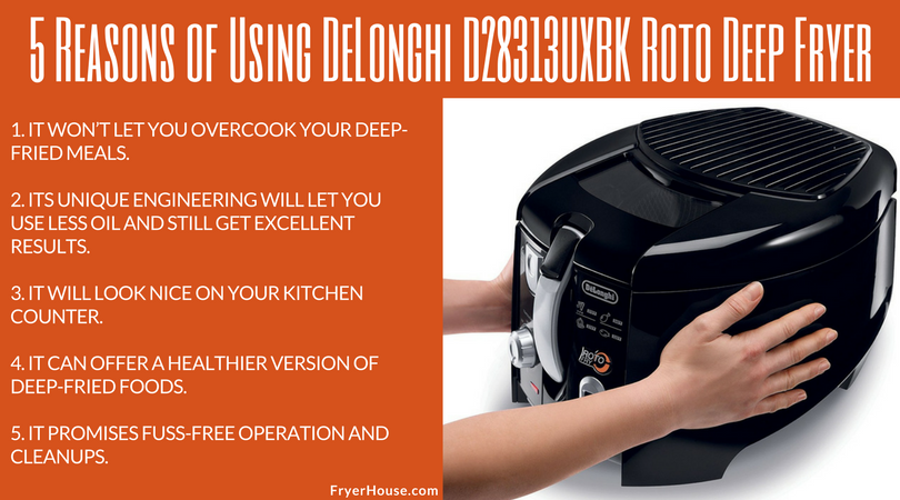 5 Reasons of Using DeLonghi D28313UXBK Roto Deep Fryer
