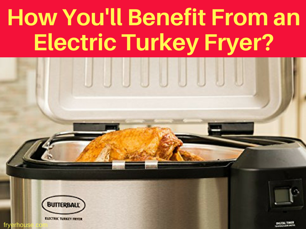 10 Benefits of Using an Electric Turkey Fryer
