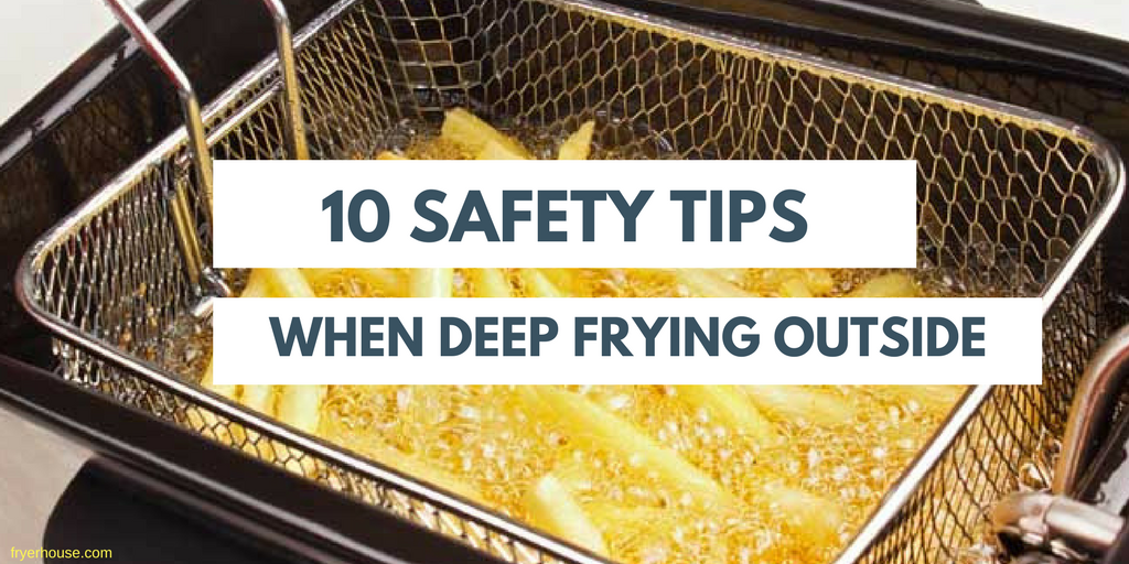 10 Safety Tips when Deep Frying Outside