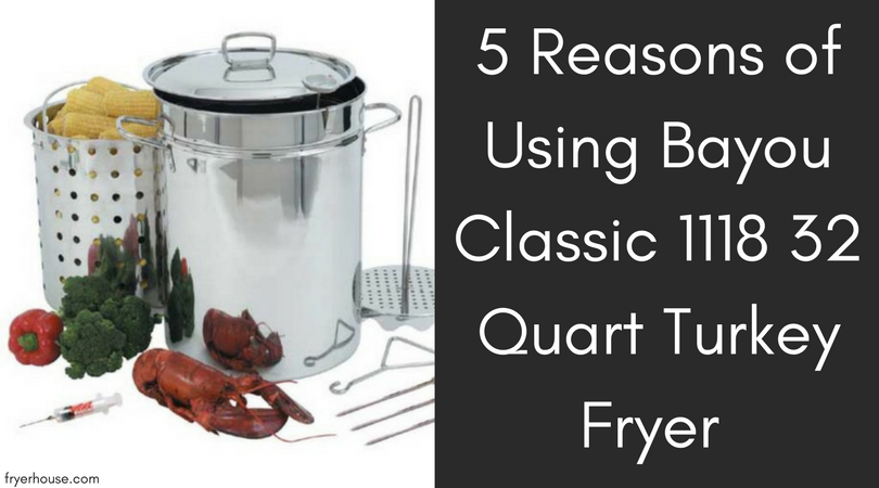 5 Reasons of Using Bayou Classic 1118 32 Quart Turkey Fryer