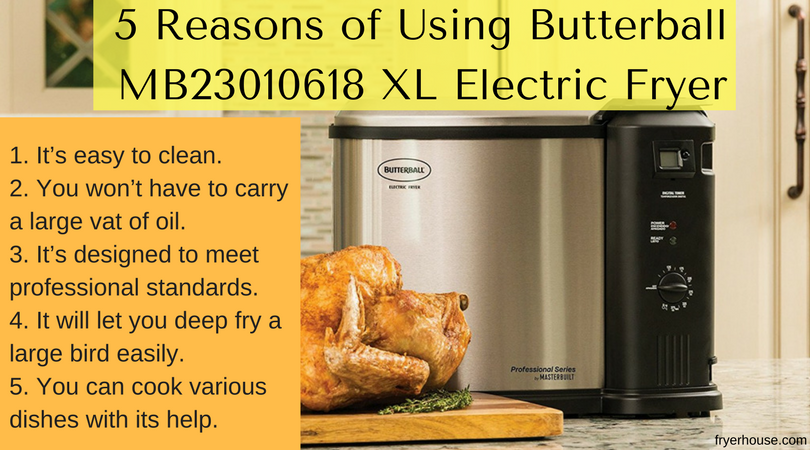 5 Reasons of Using Butterball MB23010618 XL Electric Fryers