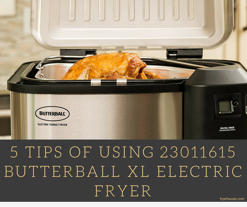 5 TIPS OF USING 23011615 BUTTERBALL XL ELECTRIC FRYER