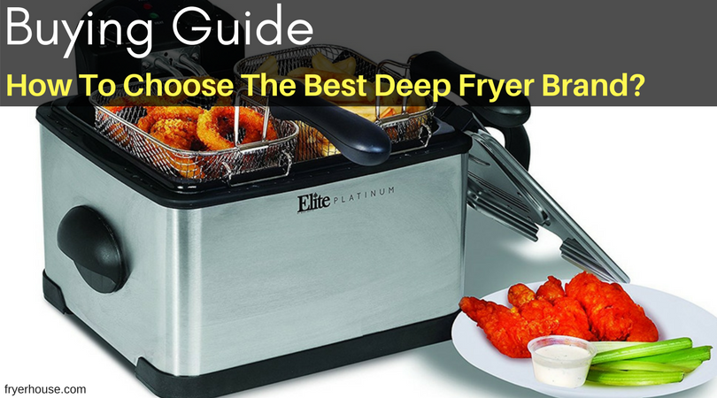 Buying Guide – How To Choose The Best Deep Fryer Brand