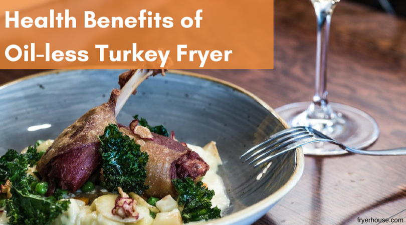Health Benefits of Oil-less Turkey Fryers