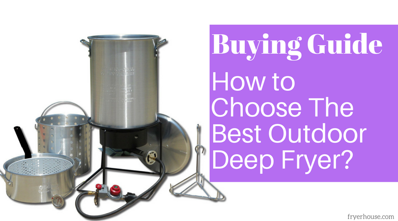 How to Choose the Best Outdoor Deep Fryer