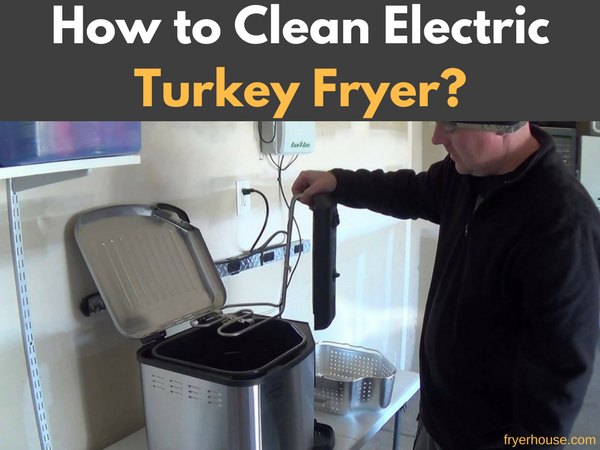 How to Clean Electric Turkey Fryer