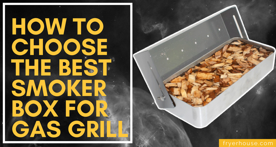 HOW TO CHOOSE THE BEST SMOKERS BOX FOR GAS GRILL
