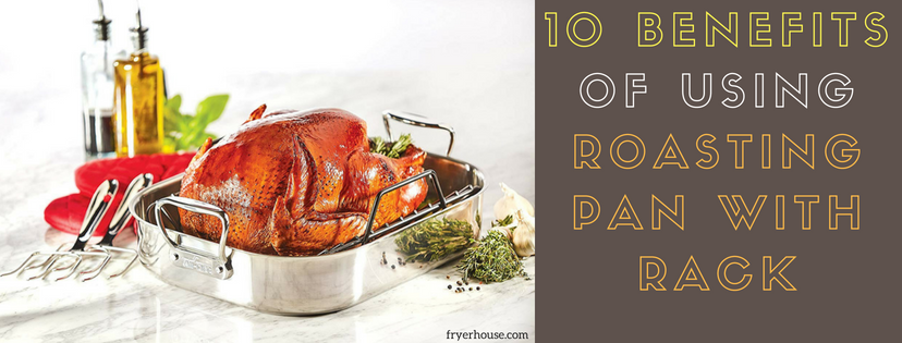 10 Benefits of Using Roasting Pan with Rack