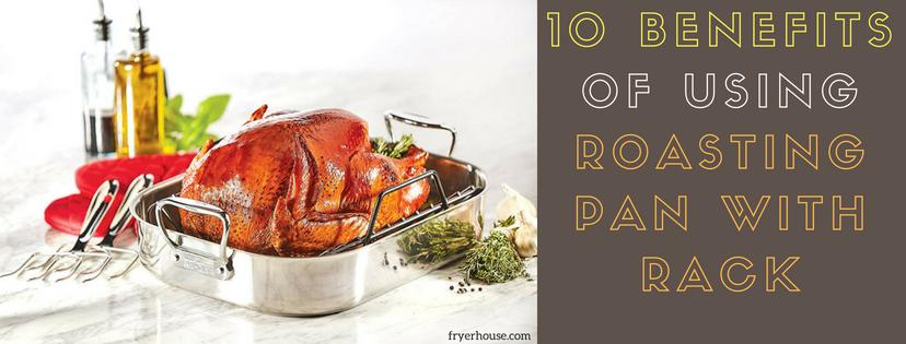 10 Benefits of Using Roasting Pan with Rack
