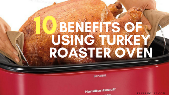 BENEFITS OF USING TURKEY ROASTER OVEN