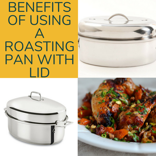 Benefits of Using a Roasting Pan with Lid