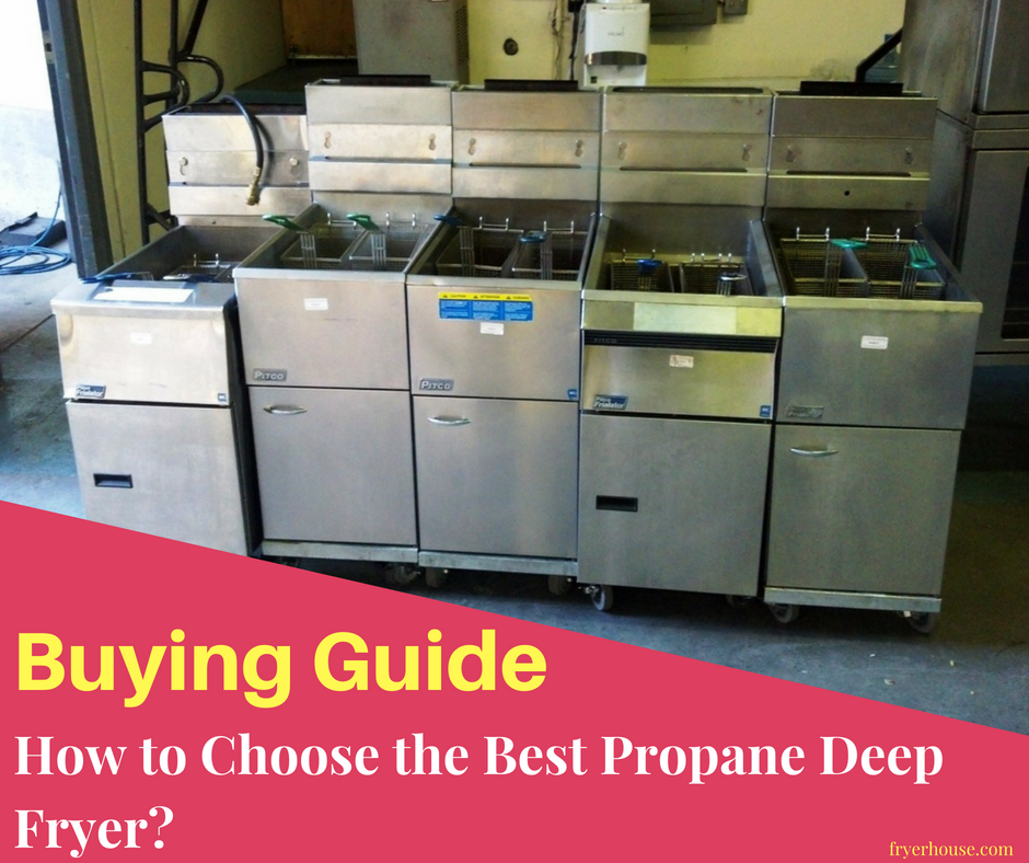 Buying Guide – How to Choose the Best Propane Deep Fryer