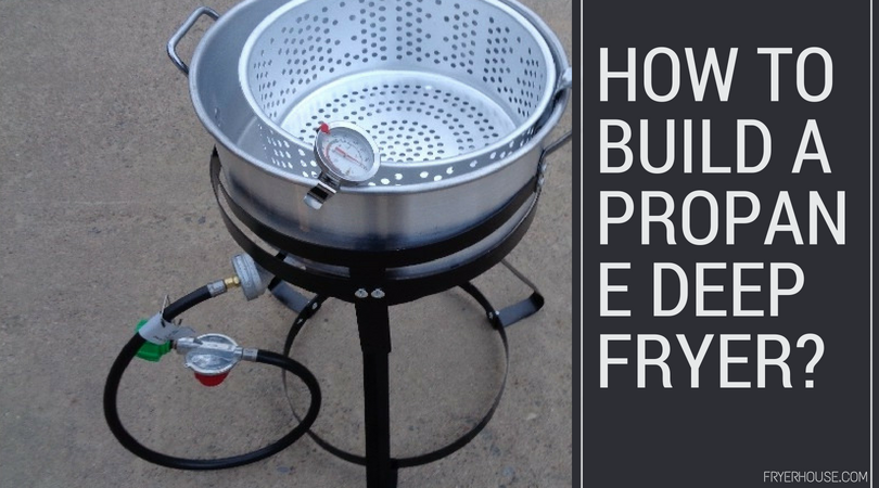 HOW TO BUILD A PROPANE DEEP FRYER