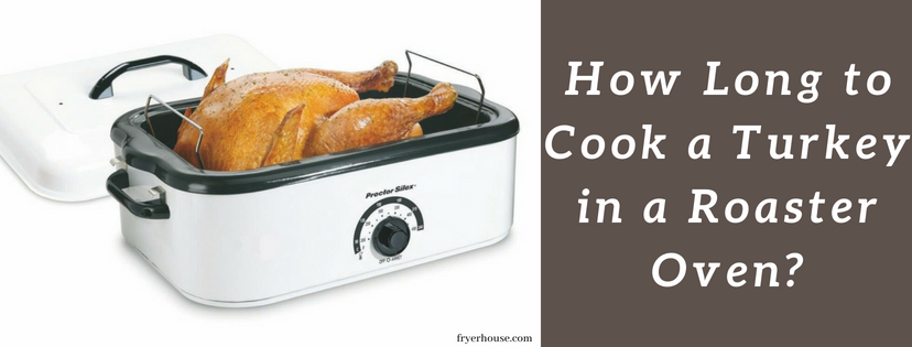 How Long to Cook a Turkey in a Roaster Oven
