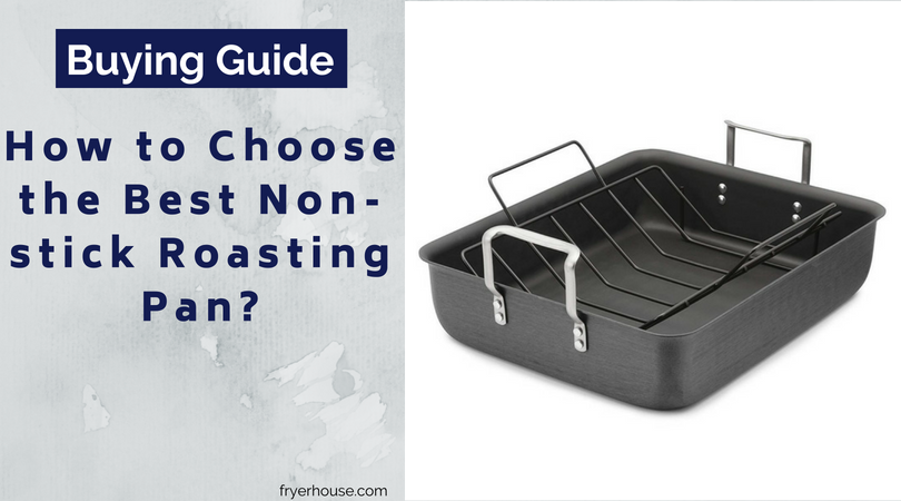 How to Choose the Best Non-stick Roasting Pan