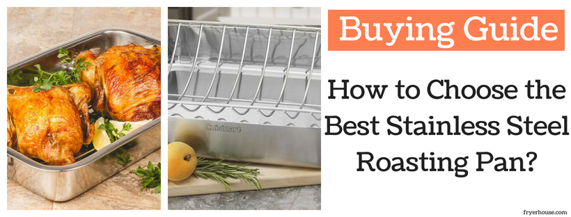 How to Choose the Best Stainless Steel Roasting Pan