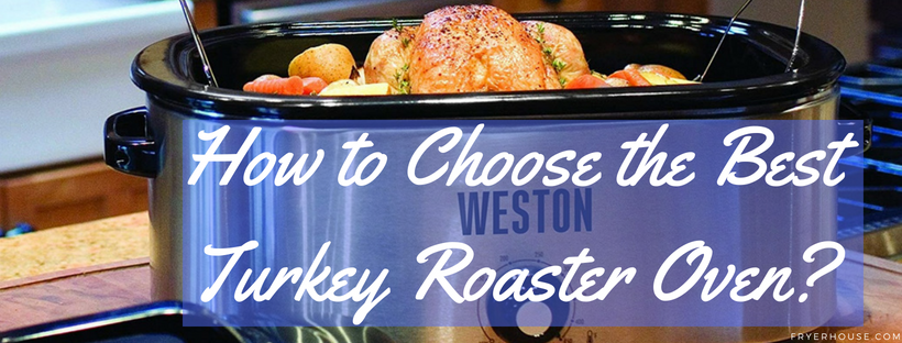 How to Choose the Best Turkey Roaster Oven