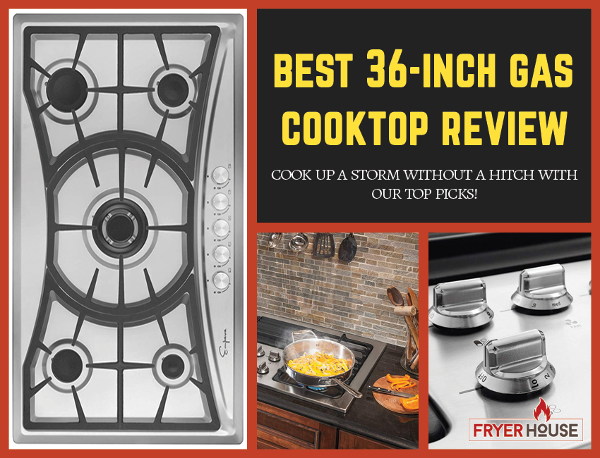 Best 36 Inch Gas Cooktop Reviews