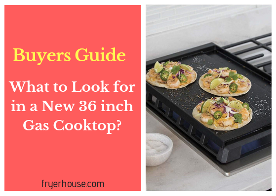 What to Look for in a New 36 inch Gas Cooktop