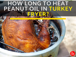 How Long to Heat Peanut Oil in Turkey Fryer