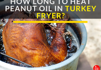 6 Tips for How Long to Heat Peanut Oil in Turkey Fryer?