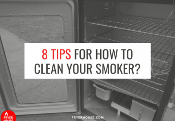 8 Tips for How to Clean Your Smoker? – FryerHouse.com