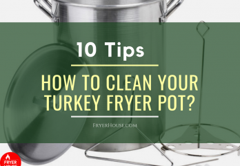 10 Tips for How to Clean Your Turkey Fryer Pot?