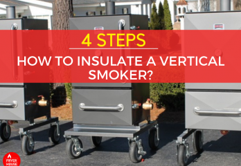 4 Steps – How to Insulate a Vertical Smoker?