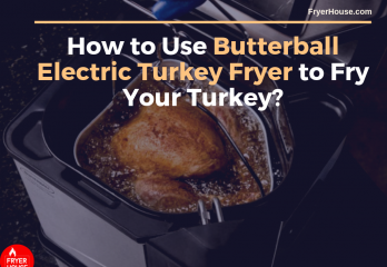14 Tips – How to Use Butterball Electric Turkey Fryer to Fry Your Turkey?