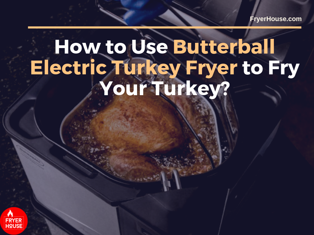 How to Use Butterball Electric Turkey Fryer