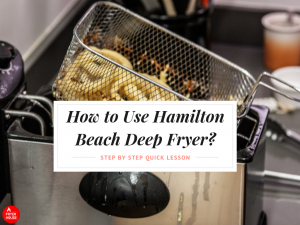 How to Use Hamilton Beach Deep Fryer