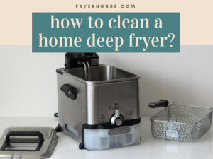 how to clean a home deep fryer