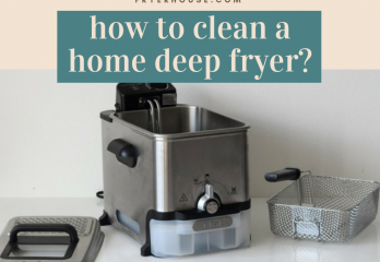 16 Steps for How to Clean a Home Deep Fryer? The Newbie's Guide