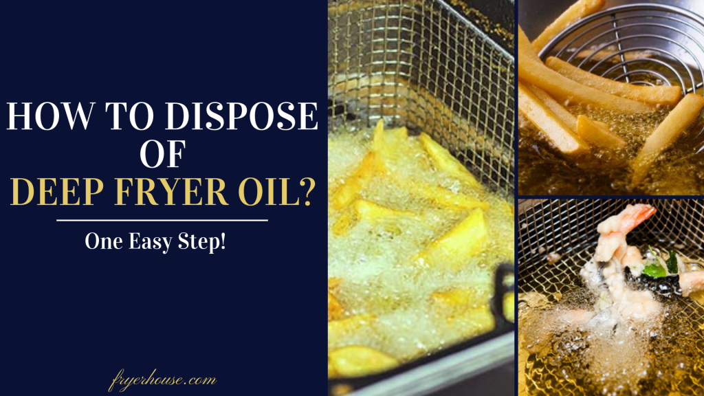 How To Dispose Of Deep Fryer Oil A Complete Guide