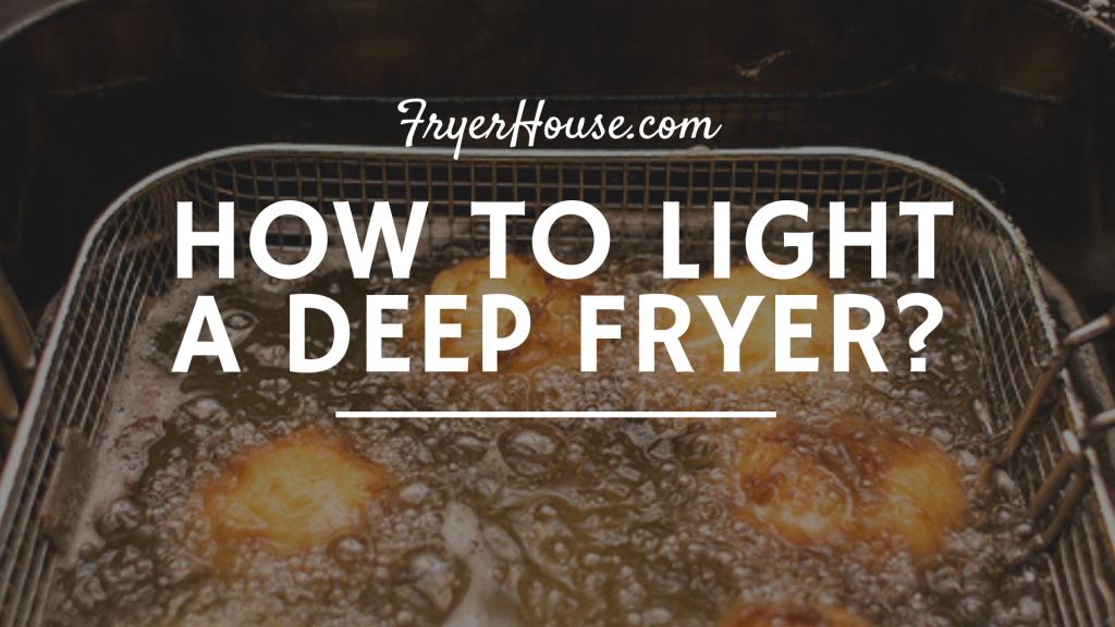 how to light a deep fryer