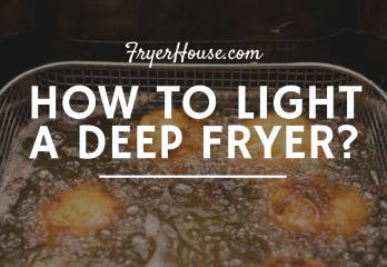 How to Light a Deep Fryer? A Handy Guide