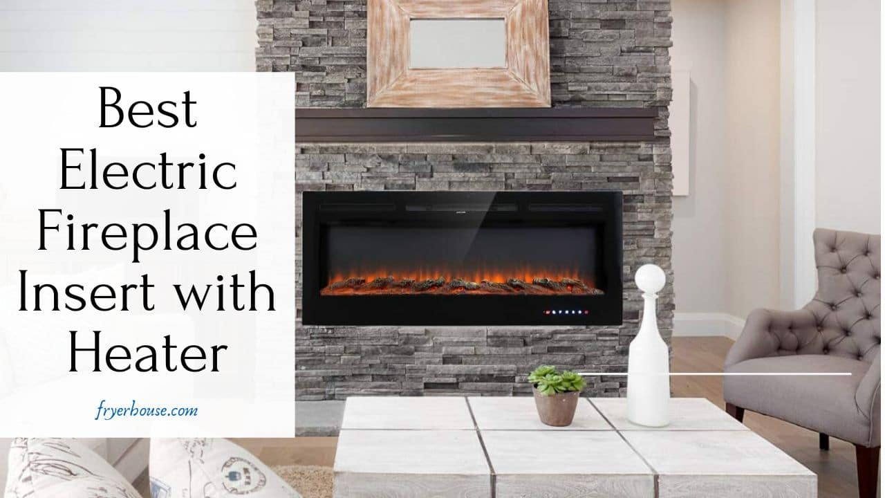 Best Electric Fireplace Insert with Heater