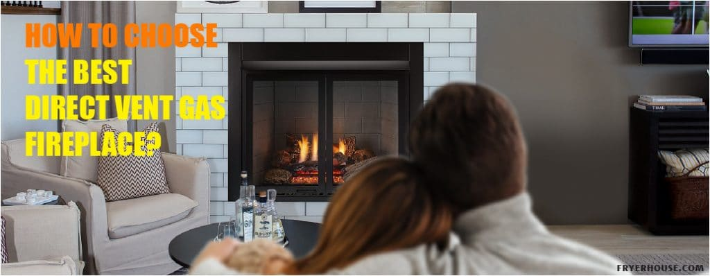 How to Choose the Best Direct Vent Gas Fireplace