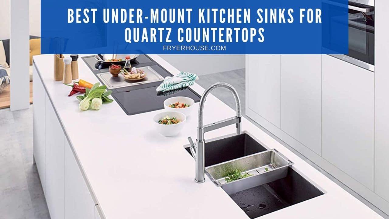 Best Under-mount Kitchen Sinks for Quartz Countertops