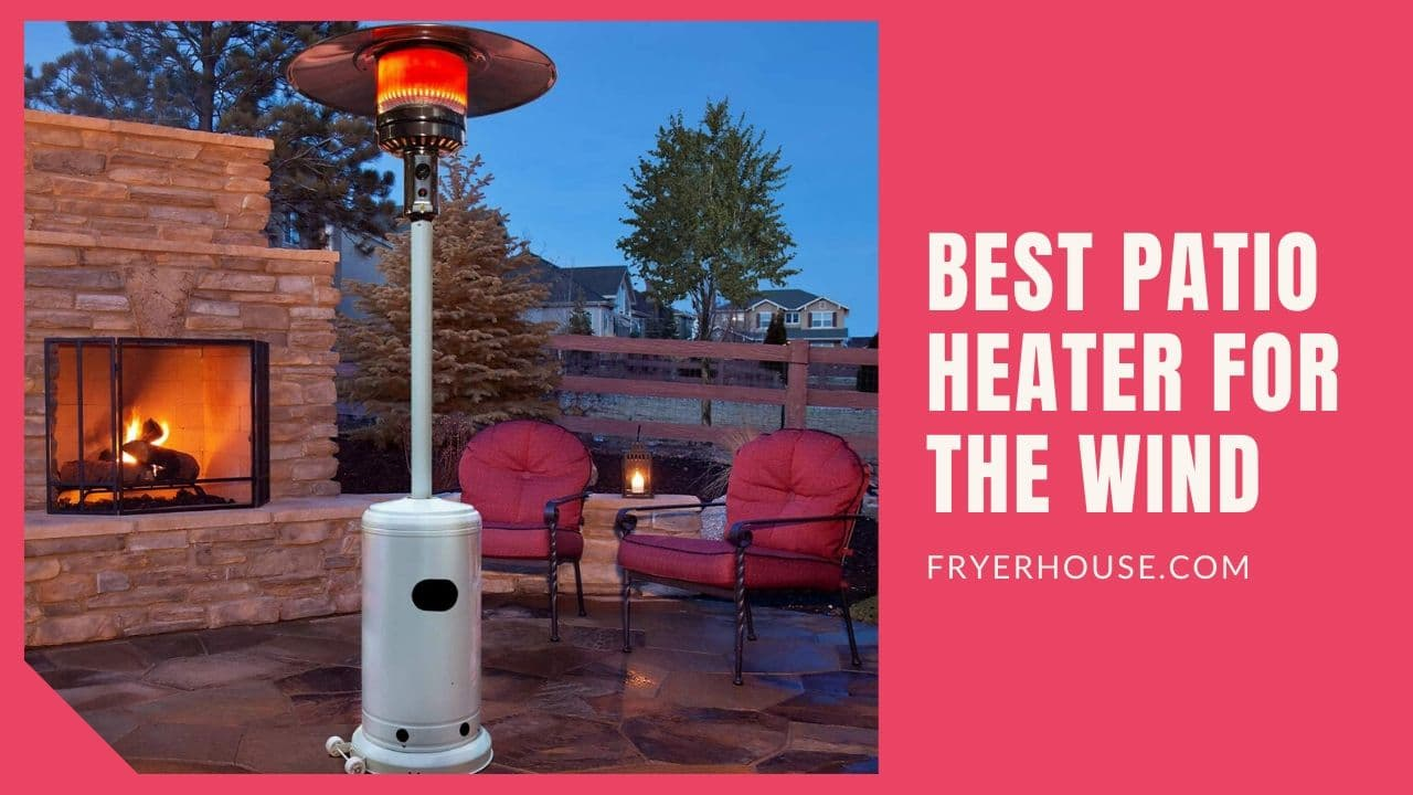 Best Patio Heater for The Wind
