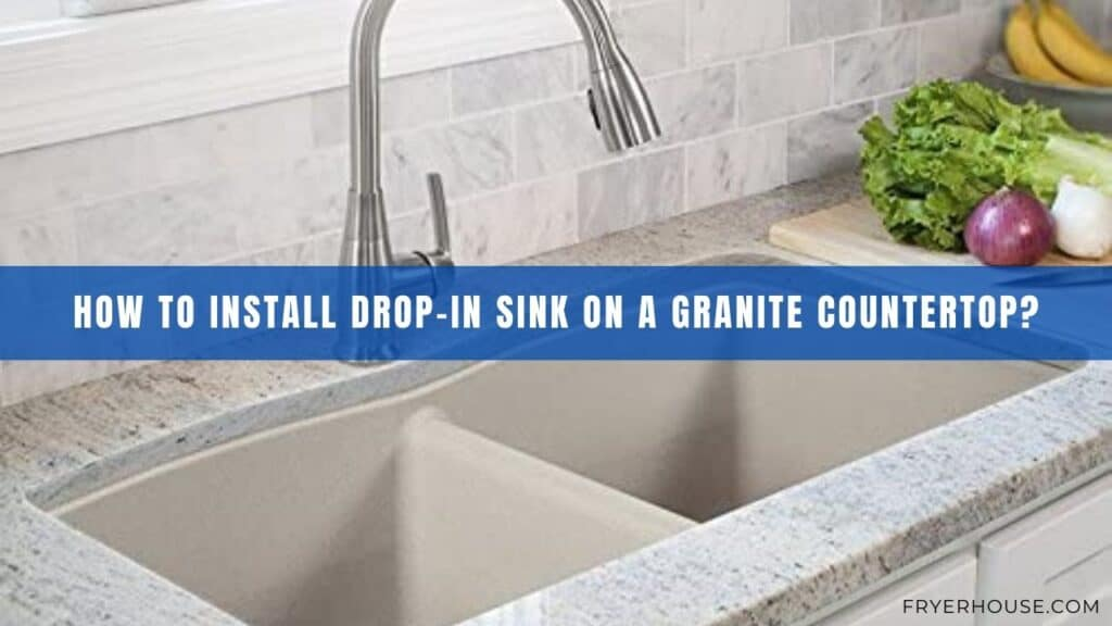 How to Install Drop-in Sink on a Granite Countertop