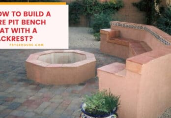How to Build a Fire Pit Bench Seat with a Backrest? 5 Steps