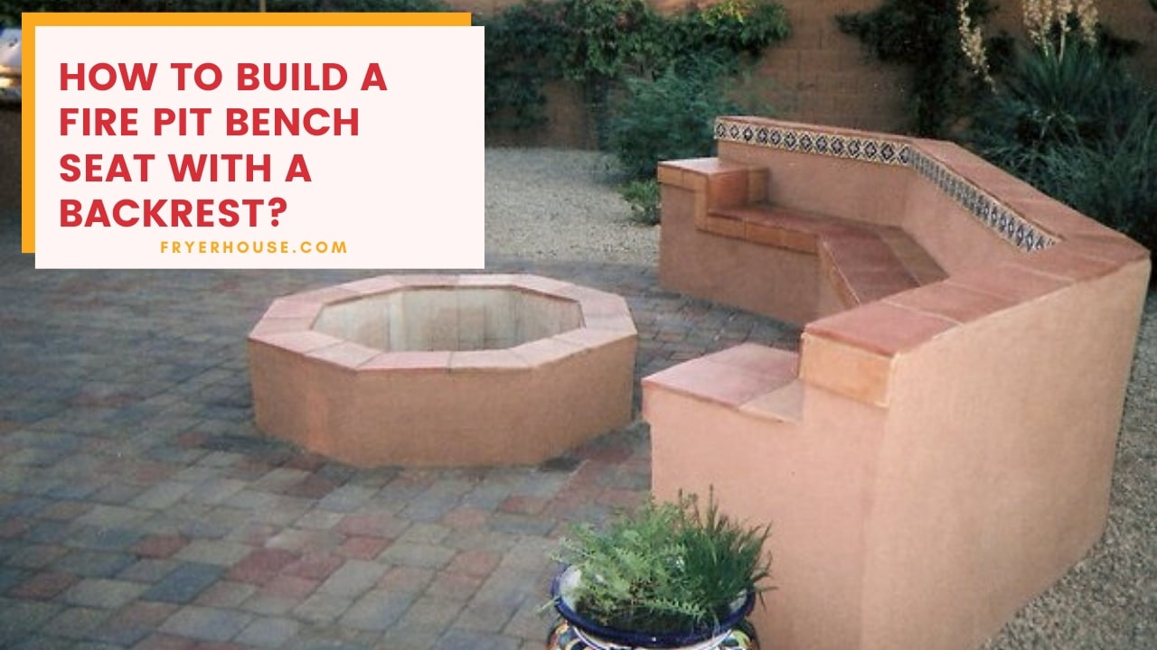 How to Build a Fire Pit Bench Seat with a Backrest