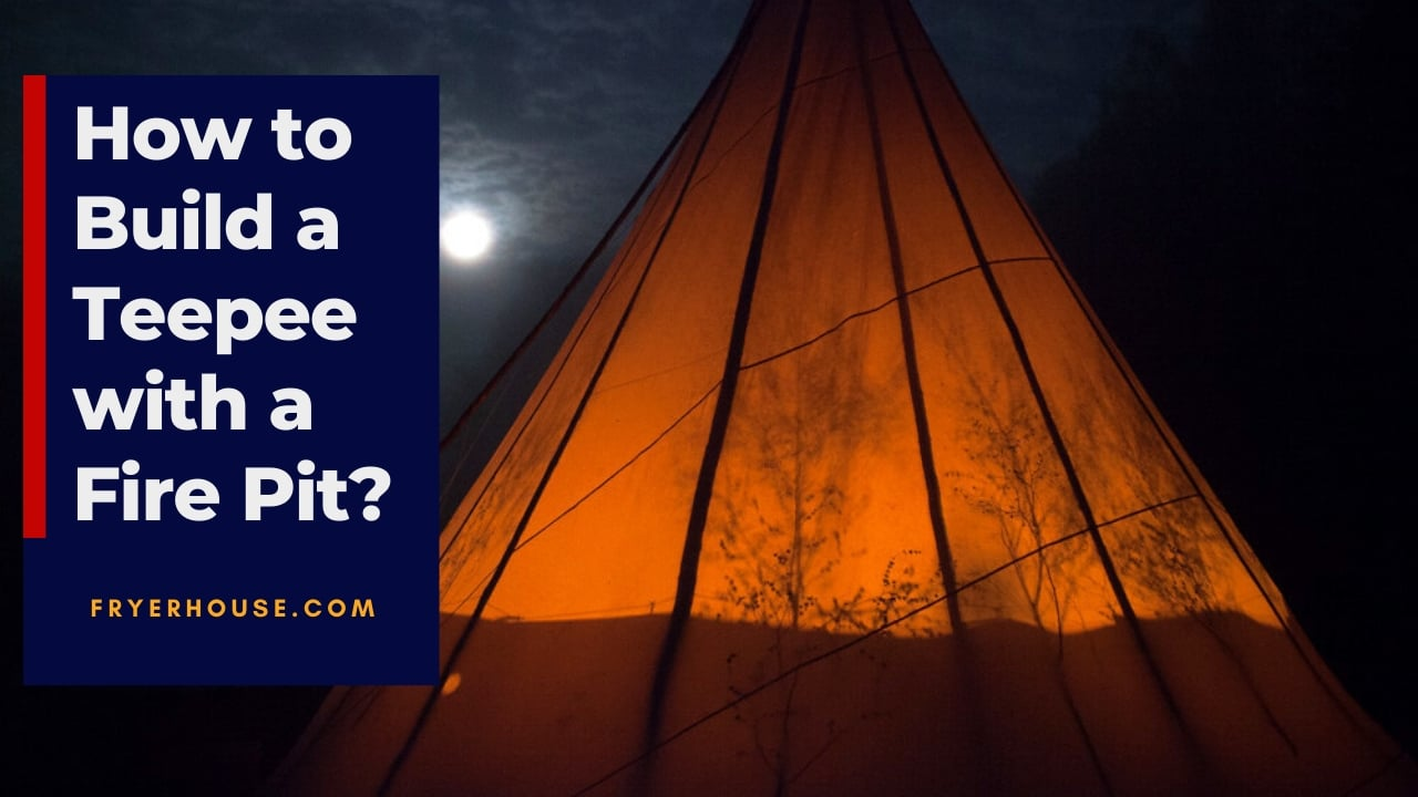 How to Build a Teepee with a Fire Pit